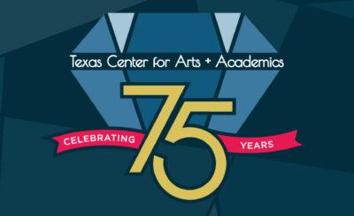 Texas Center for Arts + Academics 75th Anniversary